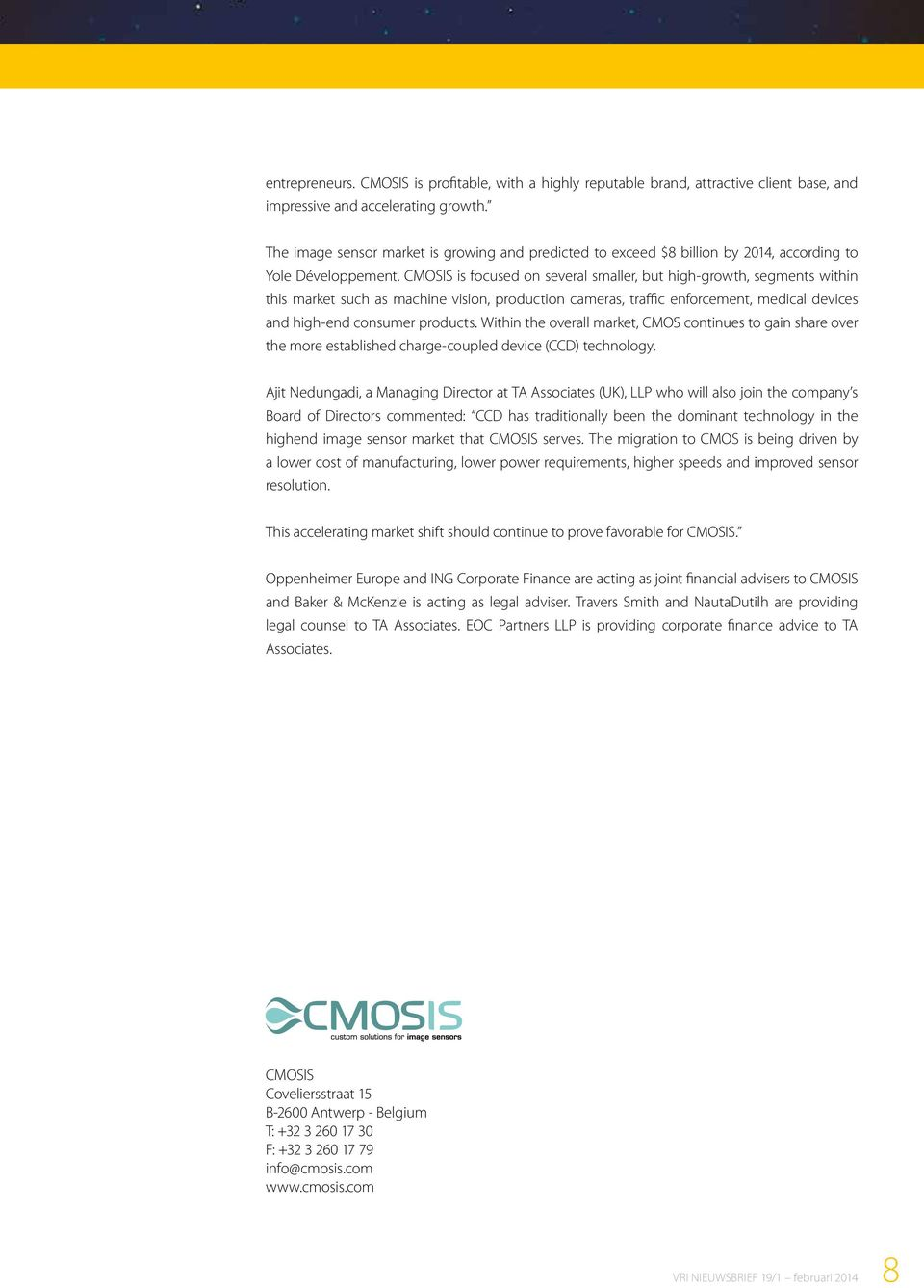 CMOSIS is focused on several smaller, but high-growth, segments within this market such as machine vision, production cameras, traffic enforcement, medical devices and high-end consumer products.