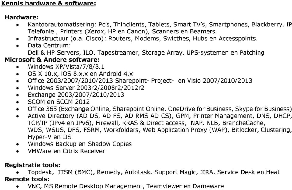 Data Centrum: Dell & HP Servers, ILO, Tapestreamer, Storage Array, UPS-systemen en Patching Microsoft & Andere software: Windows XP/Vista/7/8/8.1 OS X 10.x, ios 8.x.x en Android 4.