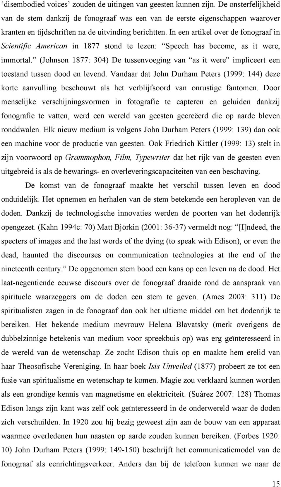 In een artikel over de fonograaf in Scientific American in 1877 stond te lezen: Speech has become, as it were, immortal.
