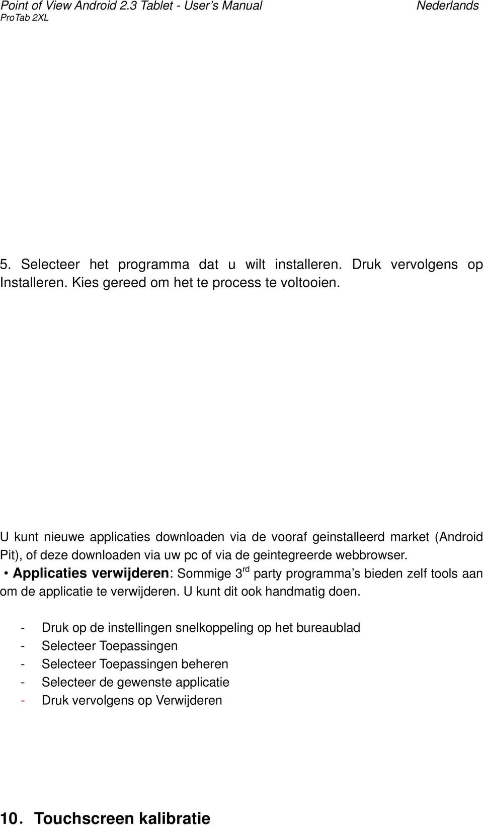 U kunt nieuwe applicaties downloaden via de vooraf geinstalleerd market (Android Pit), of deze downloaden via uw pc of via de geintegreerde webbrowser.