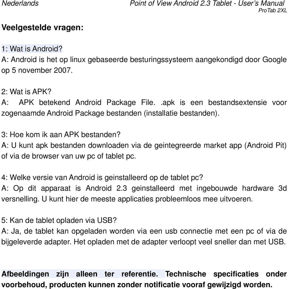A: U kunt apk bestanden downloaden via de geintegreerde market app (Android Pit) of via de browser van uw pc of tablet pc. 4: Welke versie van Android is geinstalleerd op de tablet pc?