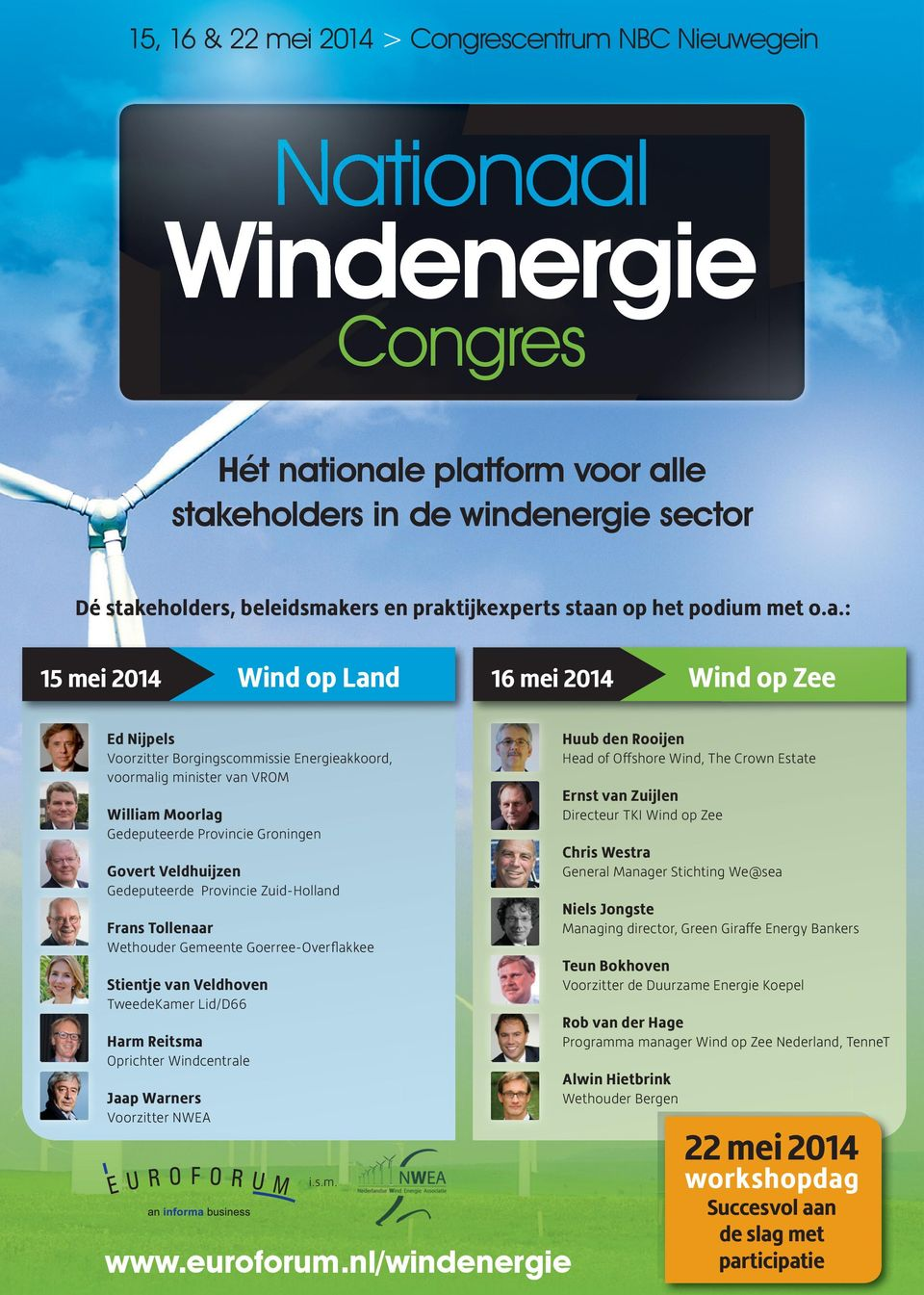 Head of Offshore Wind, The Crown Estate Ernst van Zuijlen William Moorlag Directeur TKI Wind op Zee Gedeputeerde Provincie Groningen Chris Westra Govert Veldhuijzen General Manager Stichting We@sea