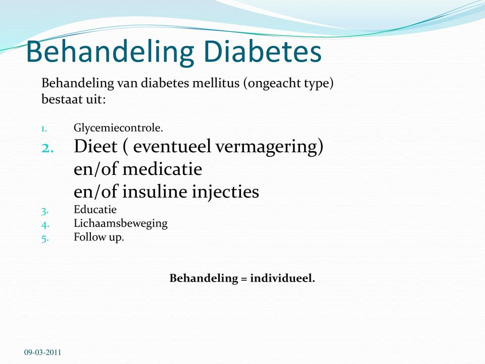 Dieet ( eventueel vermagering) en/of medicatie en/of insuline