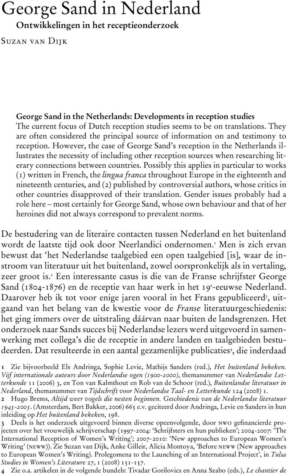 However, the case of George Sand s reception in the Netherlands illustrates the necessity of including other reception sources when researching literary connections between countries.