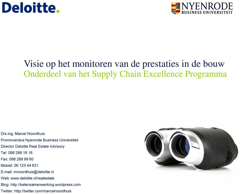 Marcel Noordhuis Promovendus Nyenrode Business Universiteit Director Deloitte Real Estate Advisory Tel: