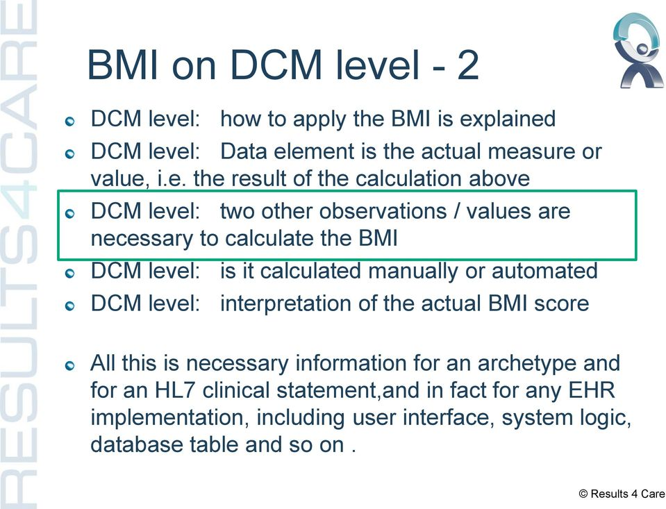 calculation above DCM level: two other observations / values are necessary to calculate the BMI DCM level: DCM level: is it