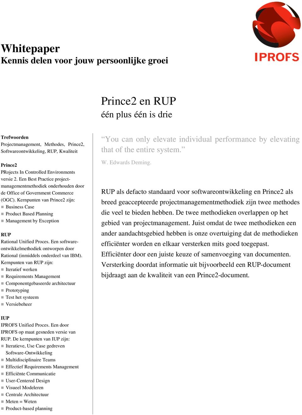 Kernpunten van Prince2 zijn: Business Case Product Based Planning Management by Exception RUP Rational Unified Proces.