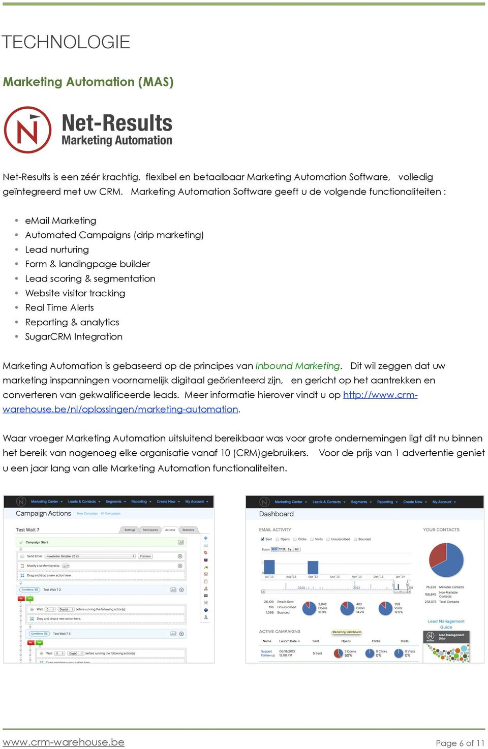 Website visitor tracking Real Time Alerts Reporting & analytics SugarCRM Integration Marketing Automation is gebaseerd op de principes van Inbound Marketing.