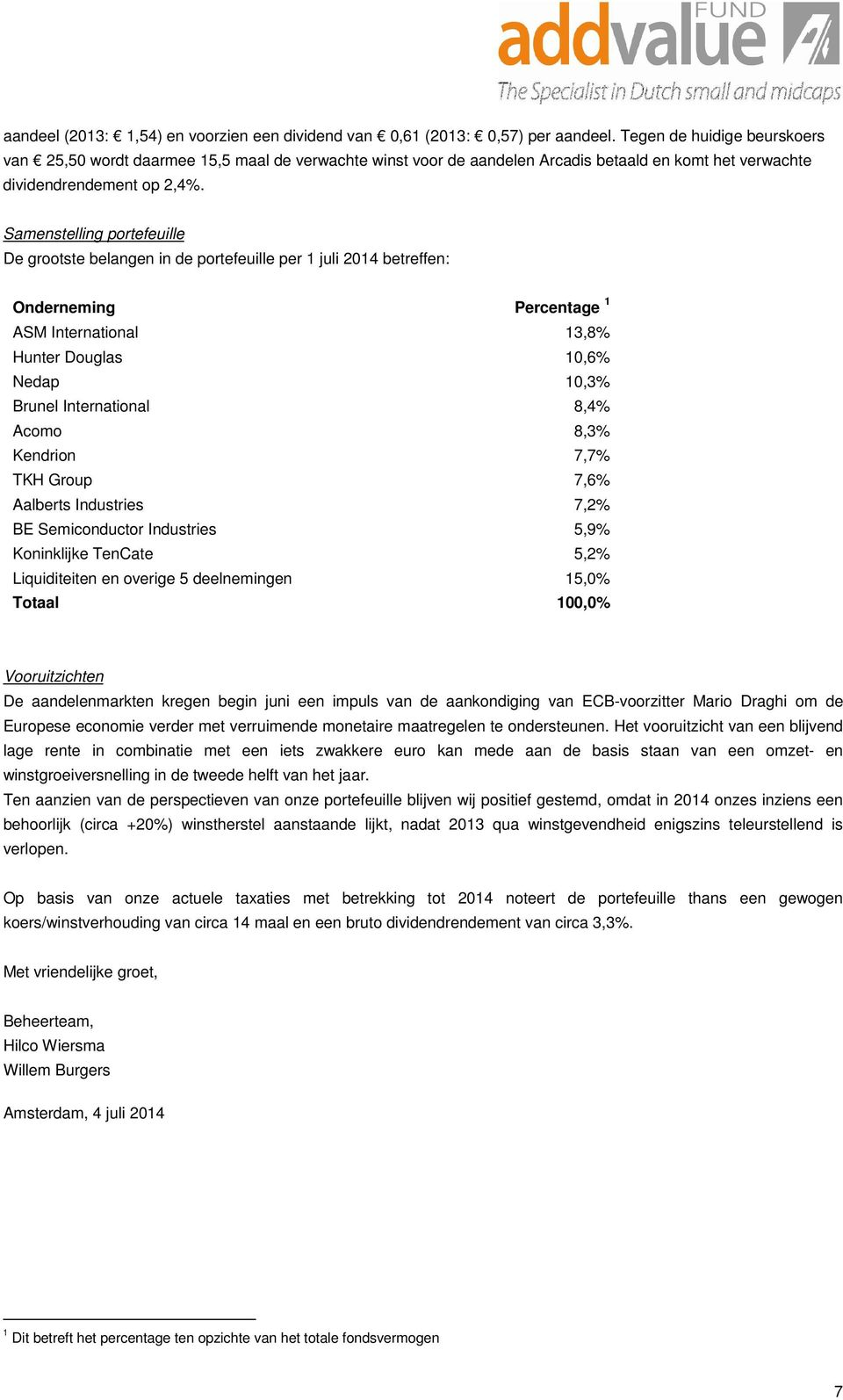 Samenstelling portefeuille De grootste belangen in de portefeuille per 1 juli 2014 betreffen: Onderneming Percentage 1 ASM International 13,8% Hunter Douglas 10,6% Nedap 10,3% Brunel International