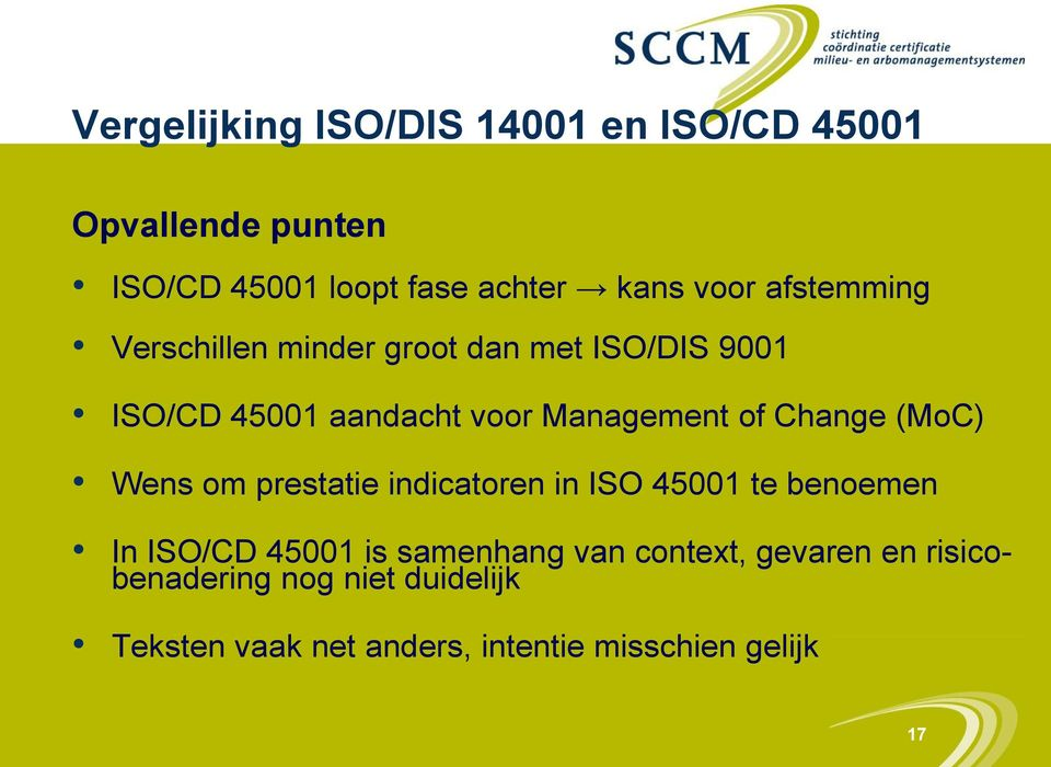 Change (MoC) Wens om prestatie indicatoren in ISO 45001 te benoemen In ISO/CD 45001 is samenhang van