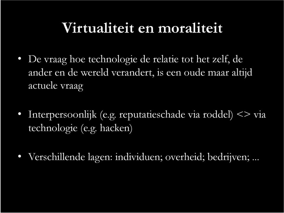 vraag Interpersoonlijk (e.g. reputatieschade via roddel) <> via technologie (e.