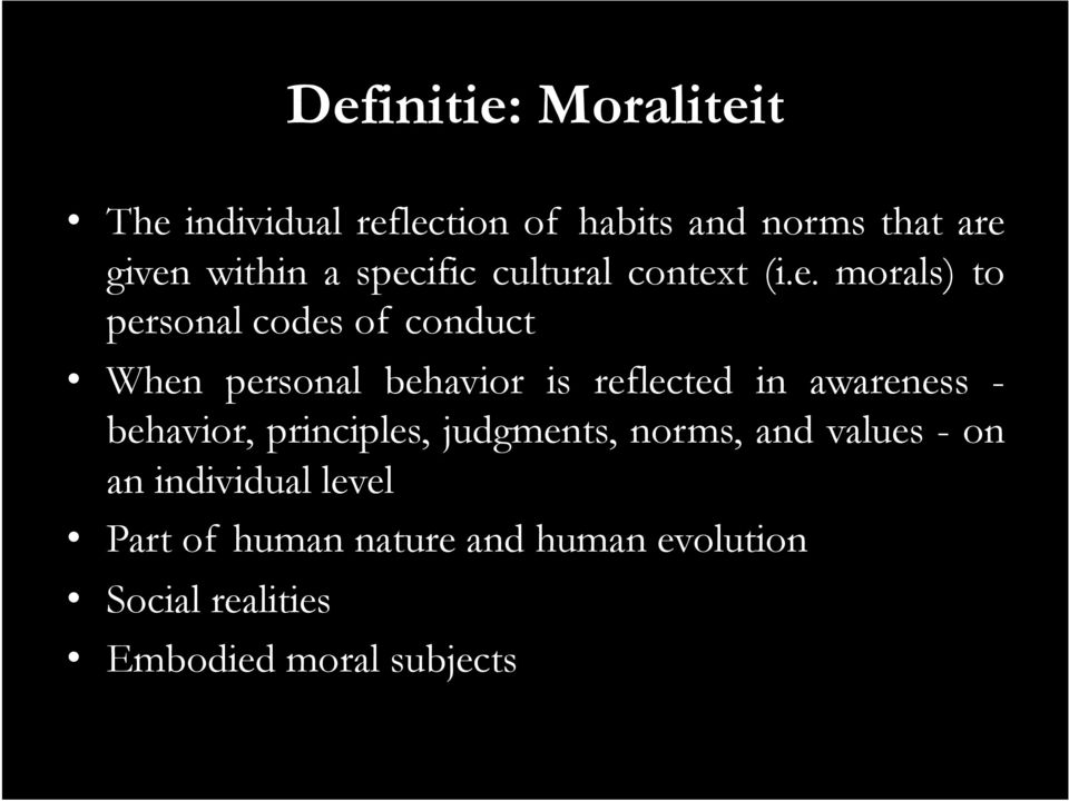 is reflected in awareness - behavior, principles, judgments, norms, and values - on an