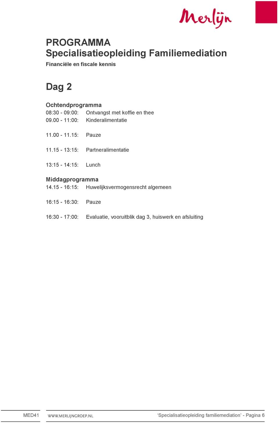 15-13:15: Partneralimentatie 13:15-14:15: Lunch 14.