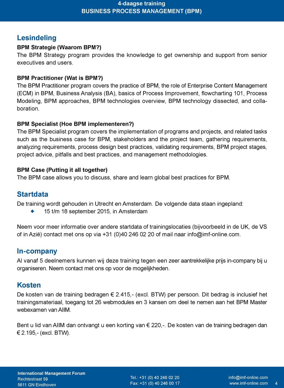 Modeling, BPM approaches, BPM technologies overview, BPM technology dissected, and collaboration. BPM Specialist (Hoe BPM implementeren?