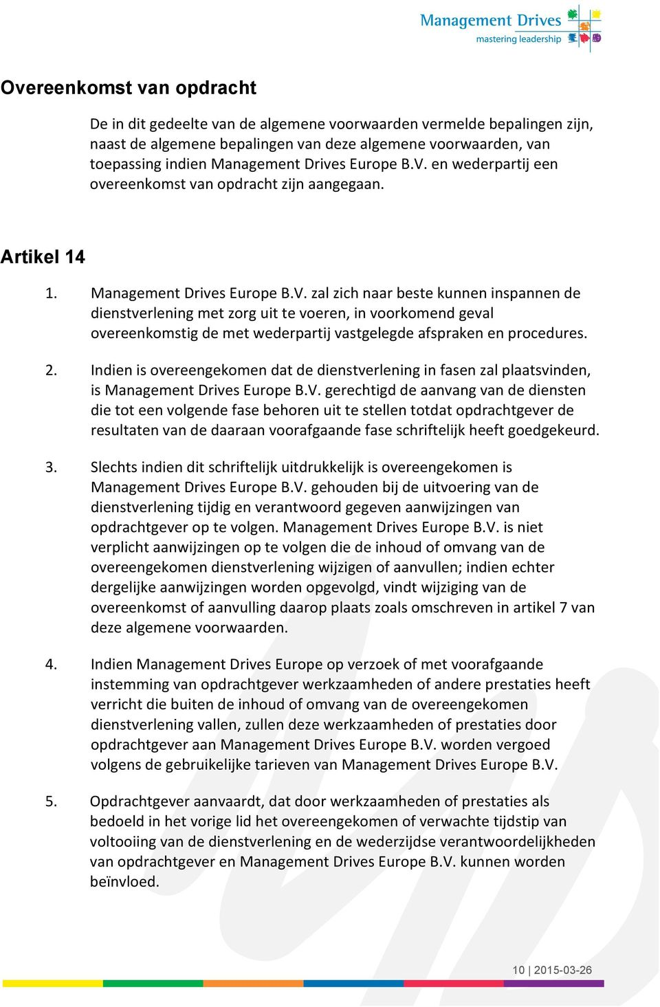 2. Indien is overeengekomen dat de dienstverlening in fasen zal plaatsvinden, is Management Drives Europe B.V.
