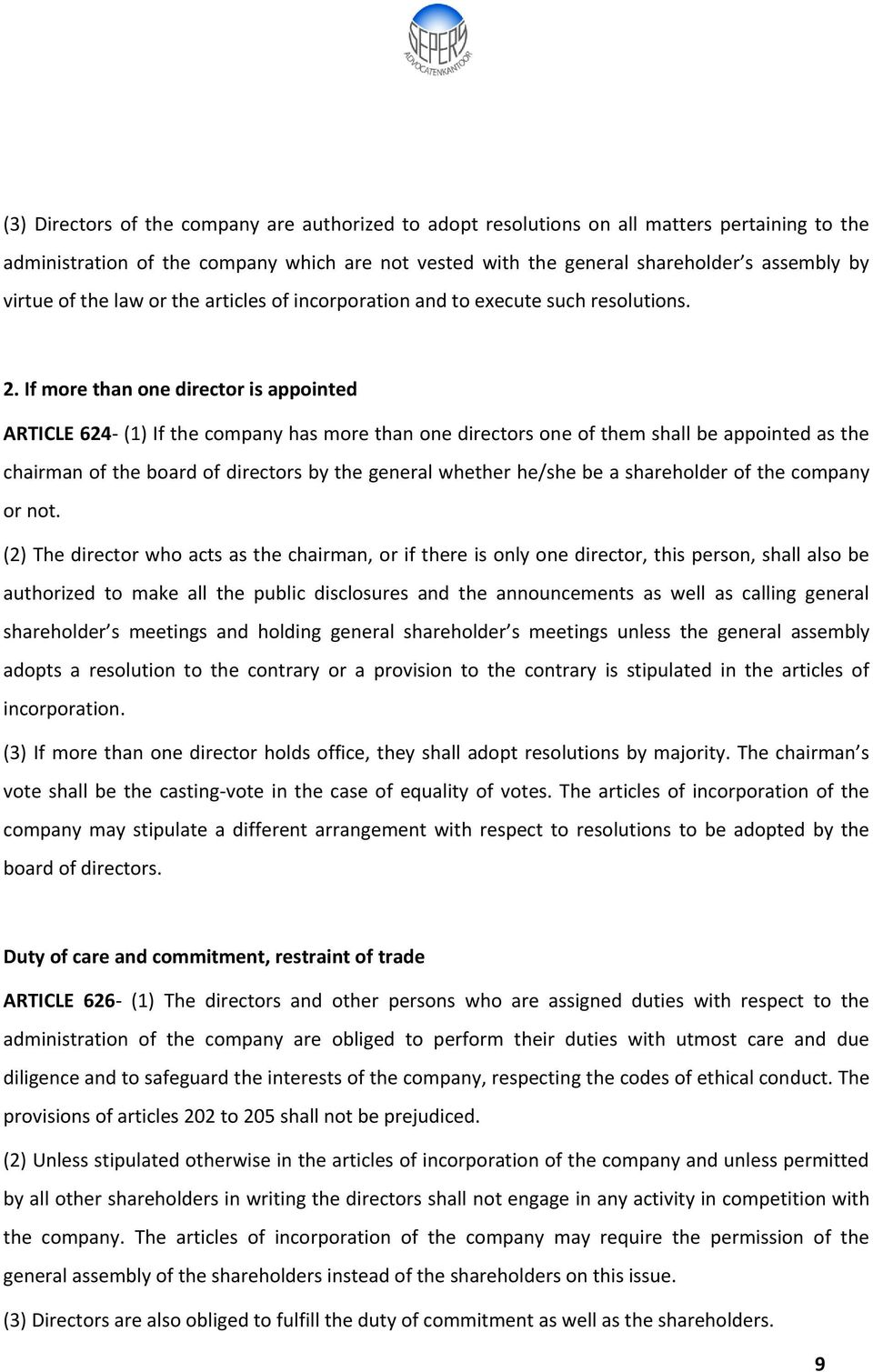 If more than one director is appointed ARTICLE 624- (1) If the company has more than one directors one of them shall be appointed as the chairman of the board of directors by the general whether