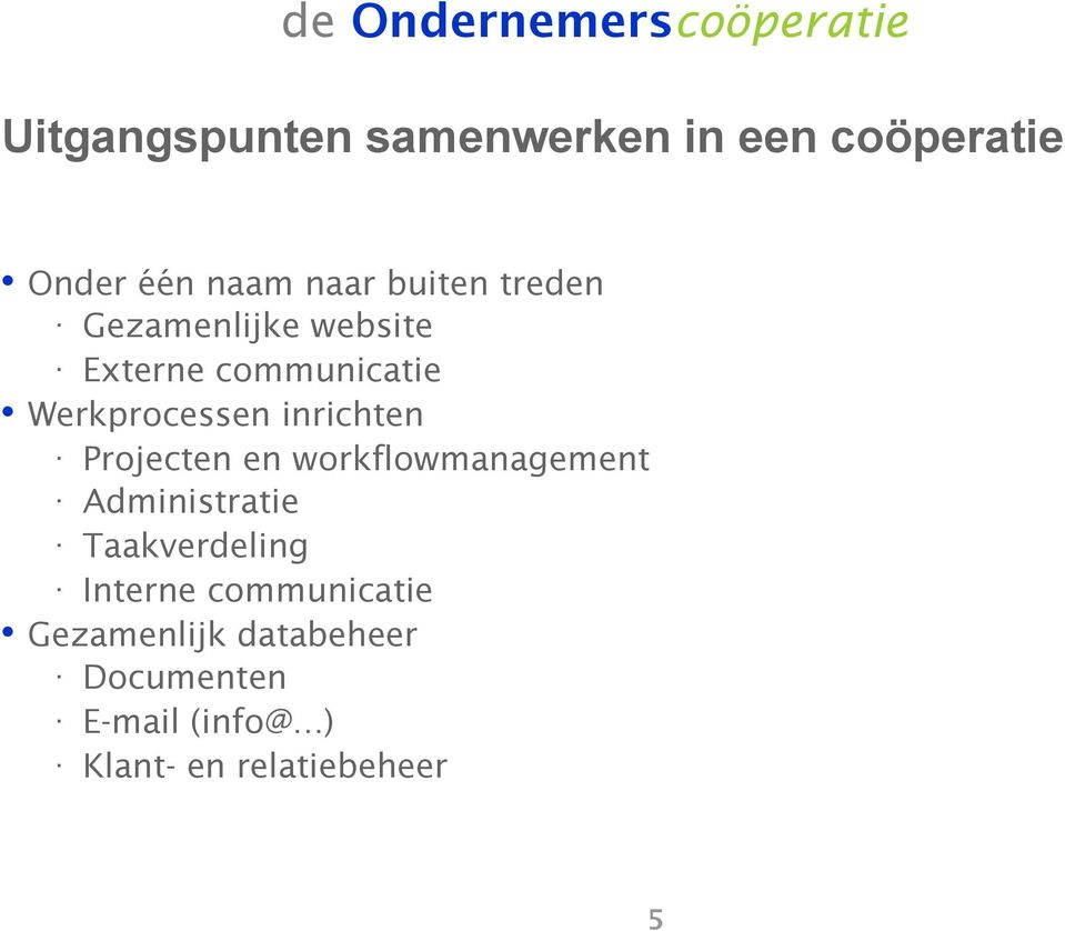 Projecten en workflowmanagement Administratie Taakverdeling Interne