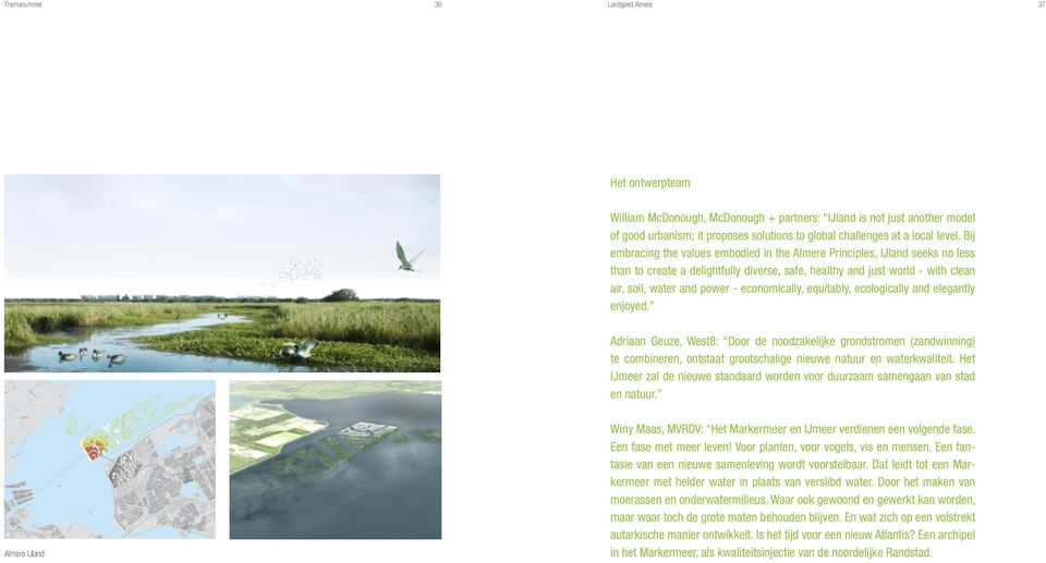 Bij embracing the values embodied in the Almere Principles, IJland seeks no less than to create a delightfully diverse, safe, healthy and just world - with clean air, soil, water and power -