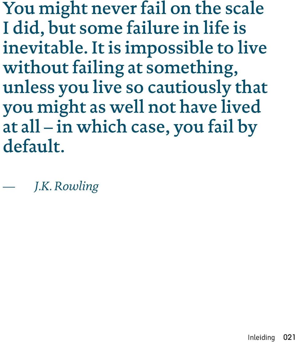 It is impossible to live without failing at something, unless you