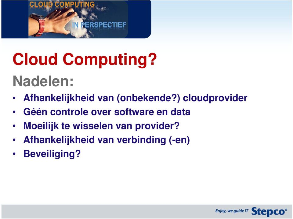 ) cloudprovider Géén controle over software en