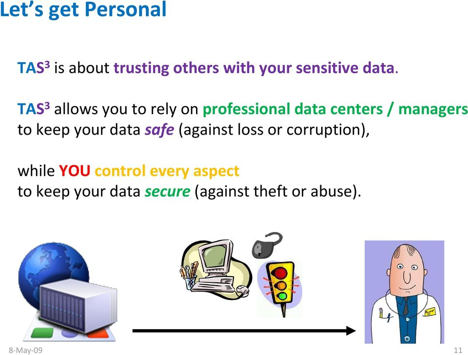 to keep your data safe(against loss or corruption), while YOU control
