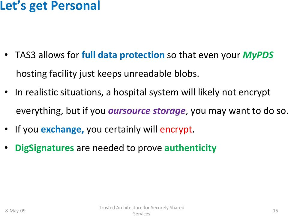 In realistic situations, a hospital system will likely not encrypt everything, but if you oursource