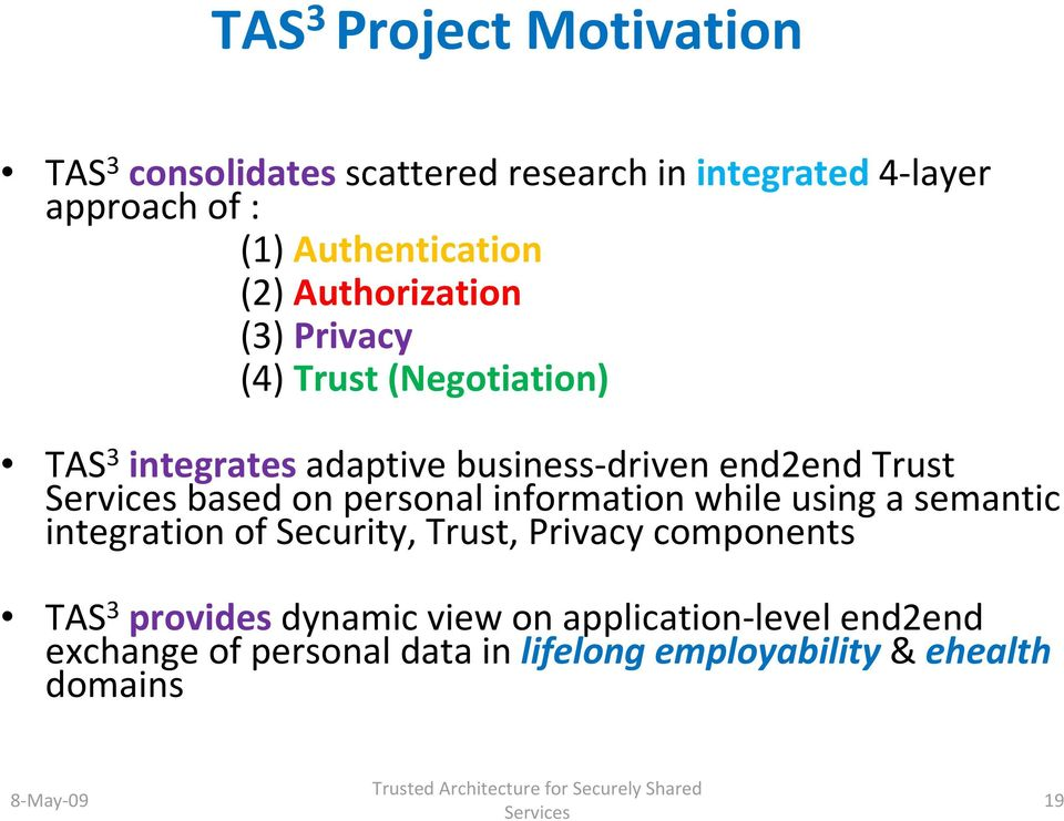 information while using a semantic integration of Security, Trust, Privacy components TAS 3 providesdynamic view on