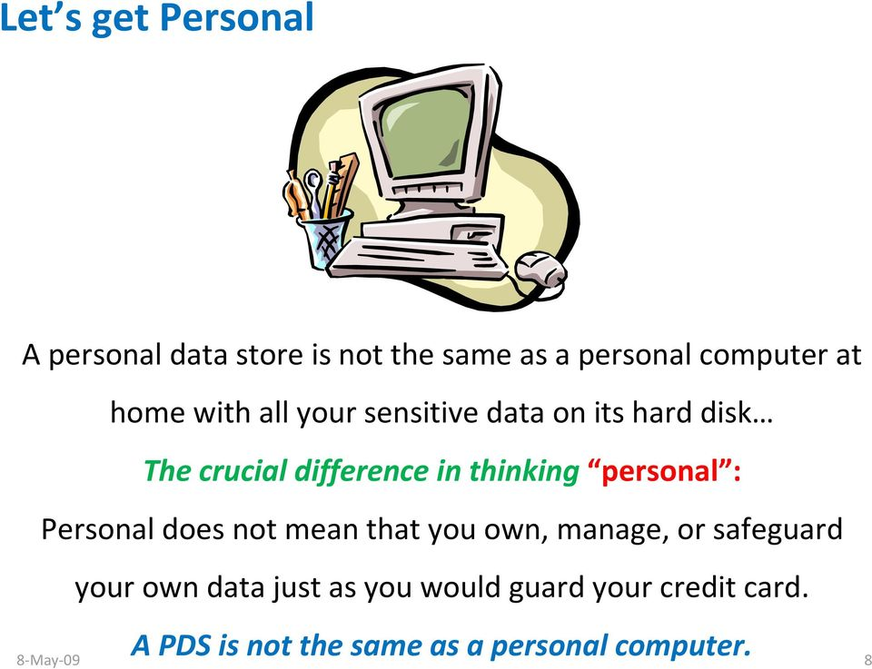 personal : Personal does not mean that you own, manage, or safeguard your own data just