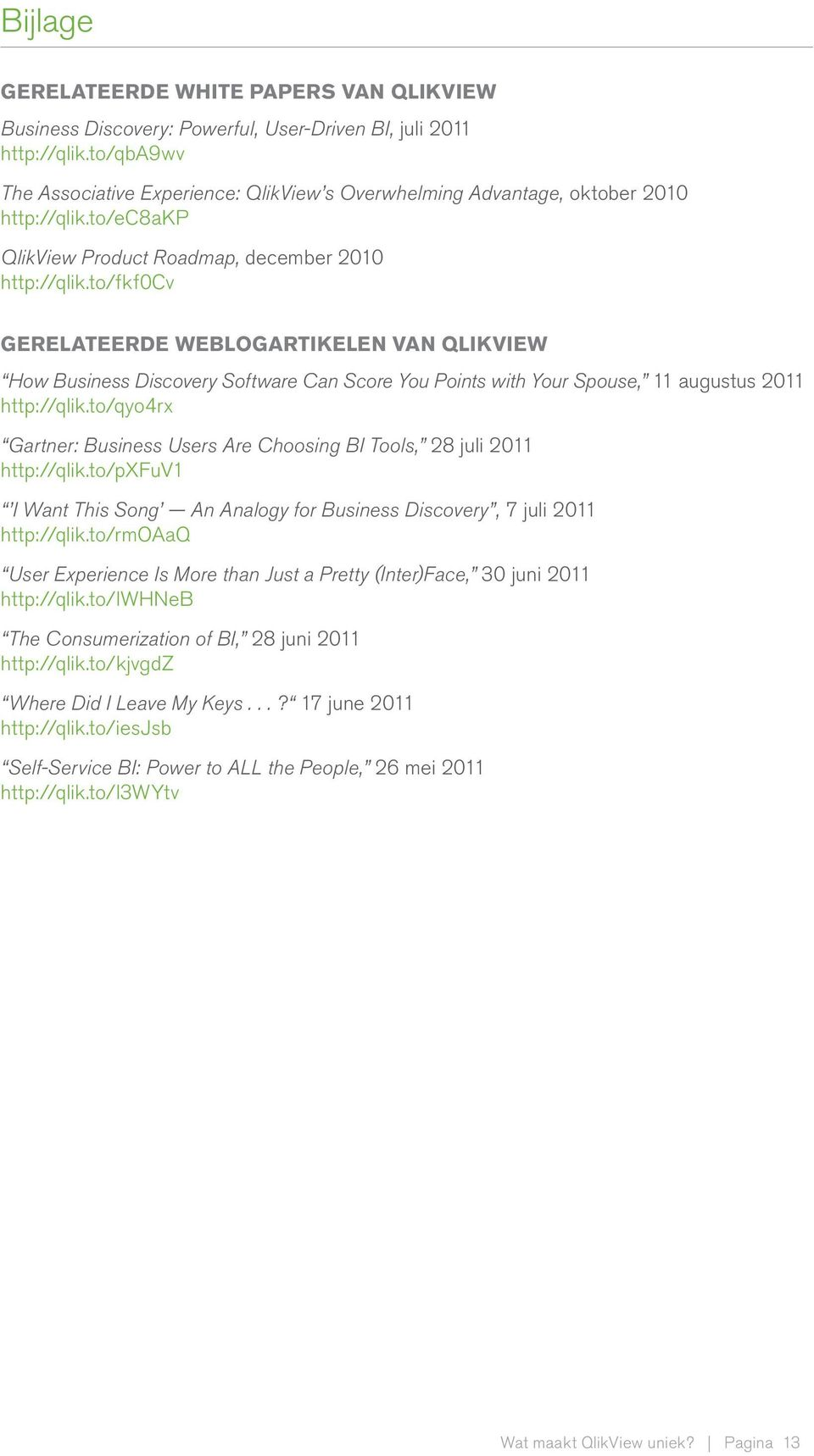 to/fkf0cv GERELATEERDE WEBLOGARTIKELEN VAN QLIKVIEW How Business Discovery Software Can Score You Points with Your Spouse, 11 augustus 2011 http://qlik.