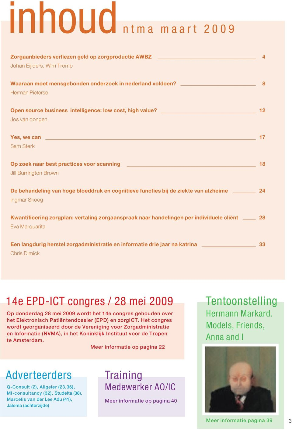 12 Jos van dongen Yes, we can 17 Sam Sterk Op zoek naar best practices voor scanning 18 Jill Burrington Brown De behandeling van hoge bloeddruk en cognitieve functies bij de ziekte van alzheime 24