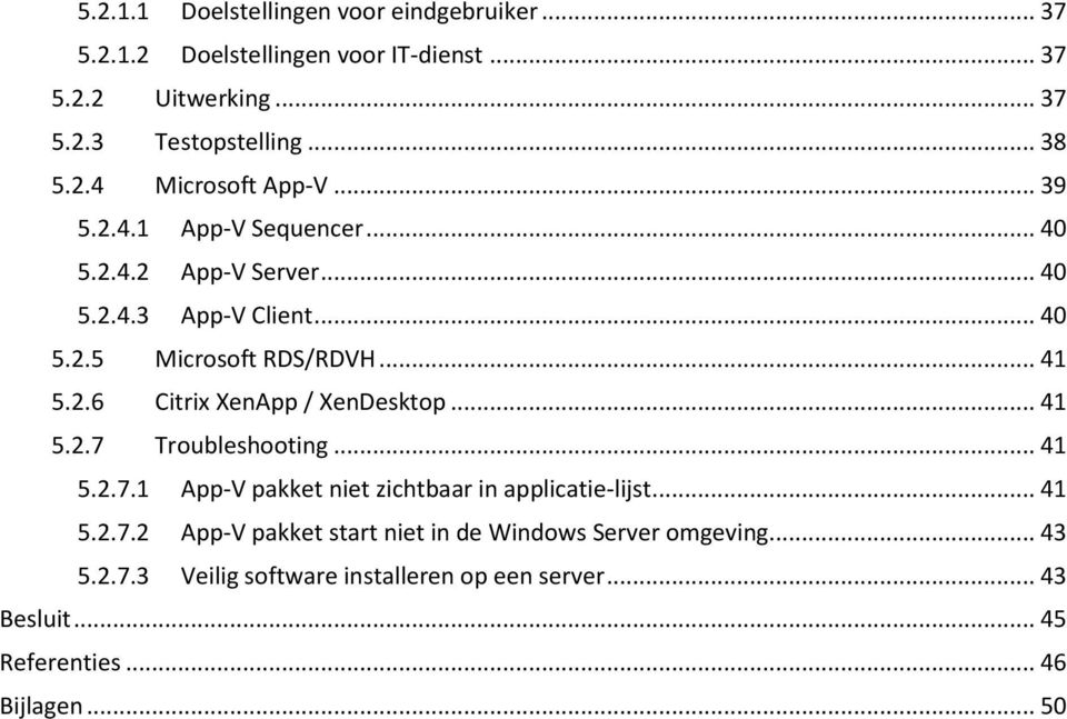 .. 41 5.2.7 Troubleshooting... 41 5.2.7.1 App-V pakket niet zichtbaar in applicatie-lijst... 41 5.2.7.2 App-V pakket start niet in de Windows Server omgeving.