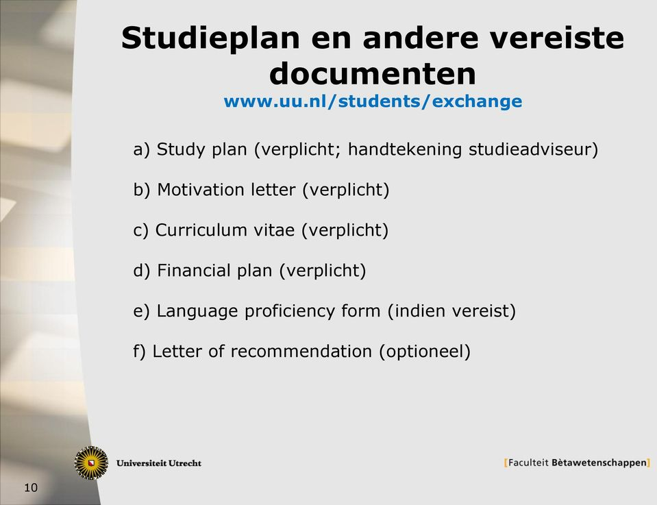 b) Motivation letter (verplicht) c) Curriculum vitae (verplicht) d)