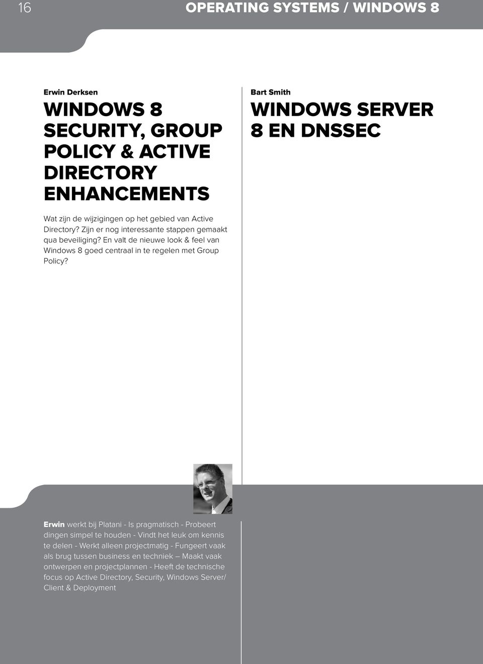 En valt de nieuwe look & feel van Windows 8 goed centraal in te regelen met Group Policy?