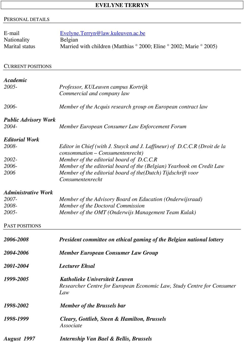 2006- Member of the Acquis research group on European contract law Public Advisory Work 2004- Member European Consumer Law Enforcement Forum Editorial Work 2008- Editor in Chief (with J. Stuyck and J.