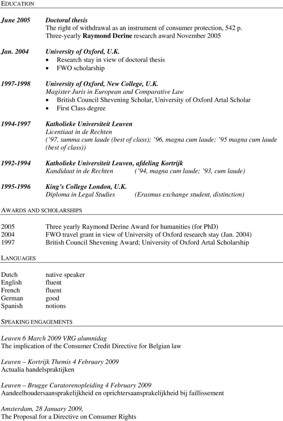 University of Oxford Artal Scholar First Class degree 1994-1997 Katholieke Universiteit Leuven Licentiaat in de Rechten ( 97, summa cum laude (best of class); 96, magna cum laude; 95 magna cum laude