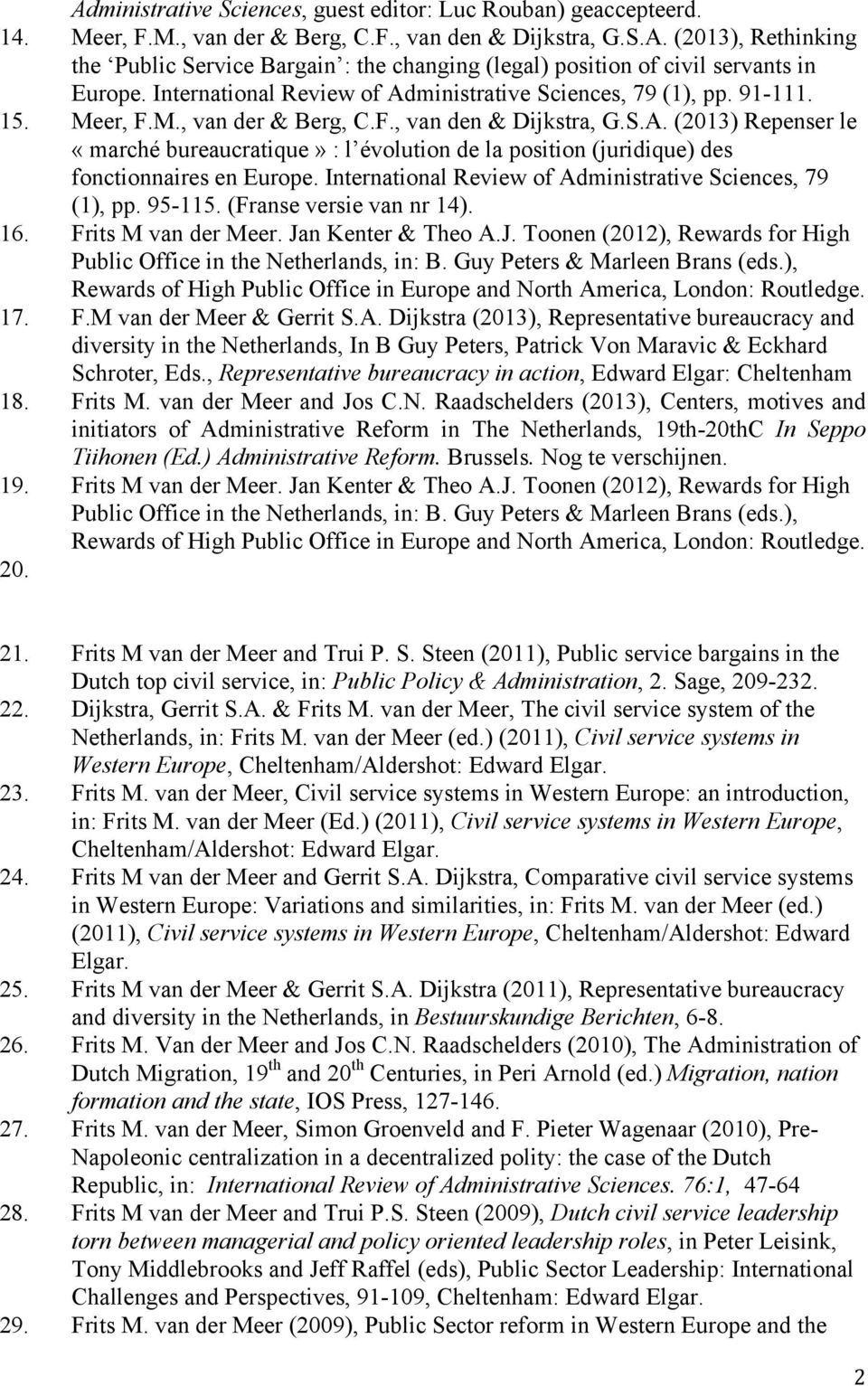 International Review of Administrative Sciences, 79 (1), pp. 95-115. (Franse versie van nr 14). 16. Frits M van der Meer. Jan Kenter & Theo A.J. Toonen (2012), Rewards for High Public Office in the Netherlands, in: B.