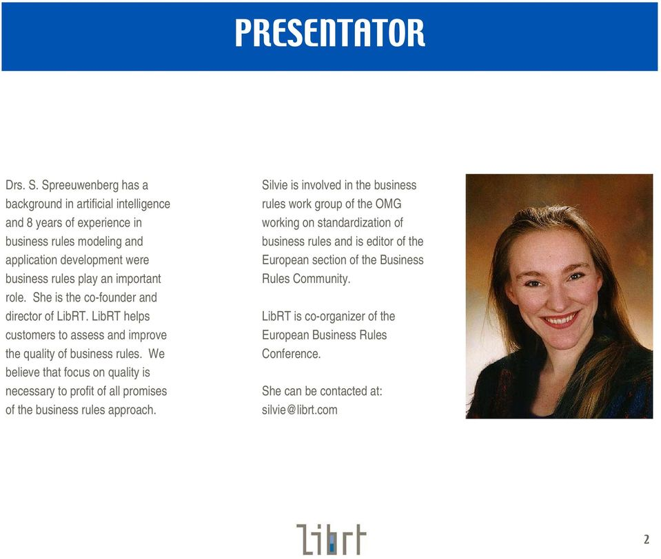role. She is the co-founder and director of LibRT. LibRT helps customers to assess and improve the quality of business rules.