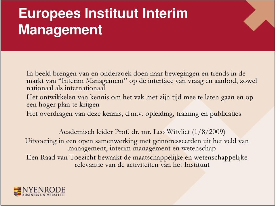 deze kennis, d.m.v. opleiding, training en publicaties Academisch leider Prof. dr. mr.
