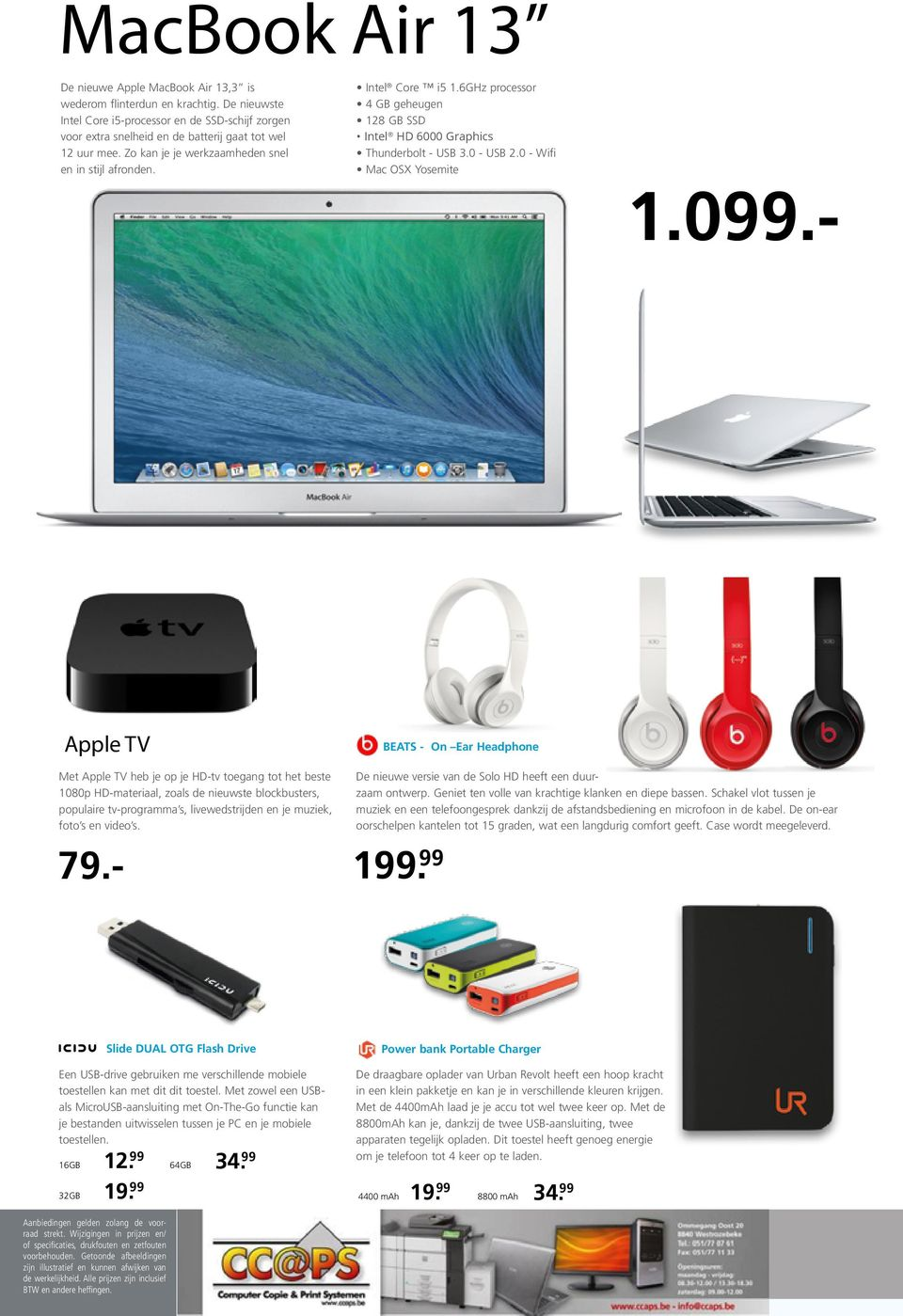 6GHz processor 4 GB geheugen 128 GB SSD Intel HD 6000 Graphics Thunderbolt - USB 3.0 - USB 2.0 - Wifi Mac OSX Yosemite 1.099.