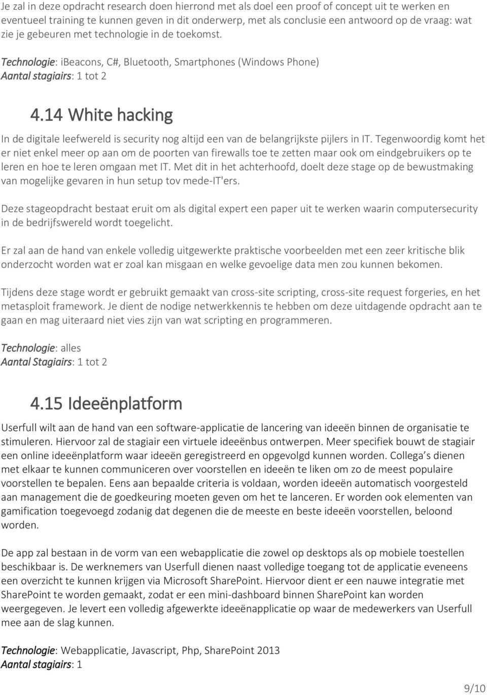 14 White hacking In de digitale leefwereld is security nog altijd een van de belangrijkste pijlers in IT.