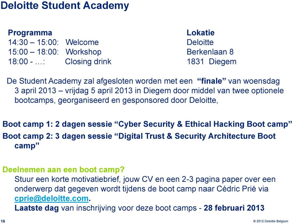 gesponsored door Deloitte, Boot camp 1: 2 dagen sessie Cyber Security & Ethical Hacking Boot camp Boot camp 2: 3 dagen sessie Digital Trust & Security Architecture Boot camp Deelnemen aan een boot