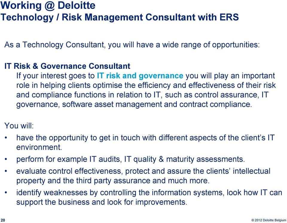 assurance, IT governance, software asset management and contract compliance. You will: have the opportunity to get in touch with different aspects of the client s IT environment.