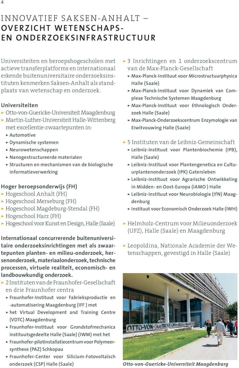 Universiteiten > Otto-von-Guericke-Universiteit Maagdenburg > Martin-Luther-Universiteit Halle-Wittenberg met excellentie-zwaartepunten in: > Automotive > Dynamische systemen > Neurowetenschappen >