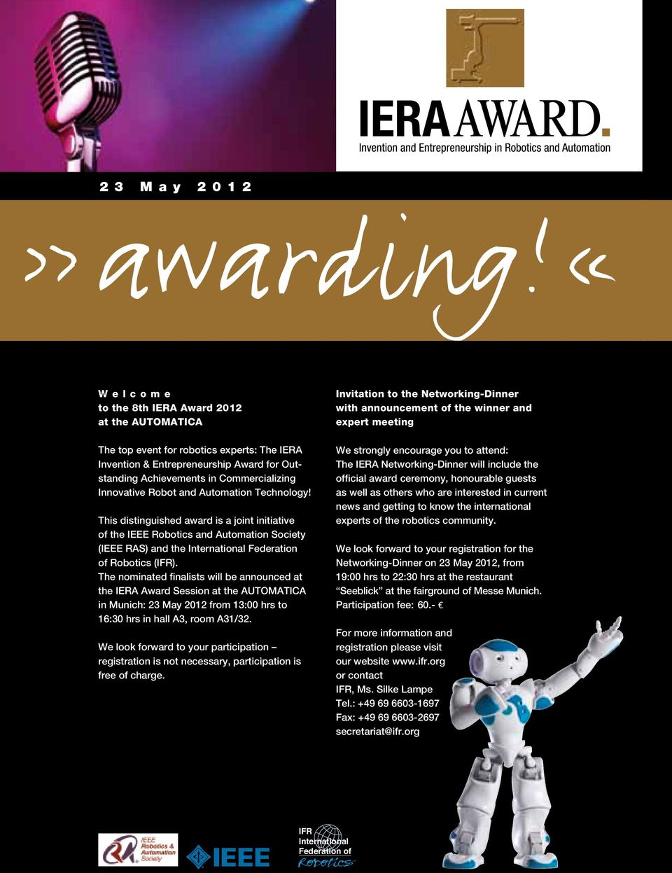 and Automation Technology! This distinguished award is a joint initiative of the IEEE Robotics and Automation Society (IEEE RAS) and the International Federation of Robotics (IFR).