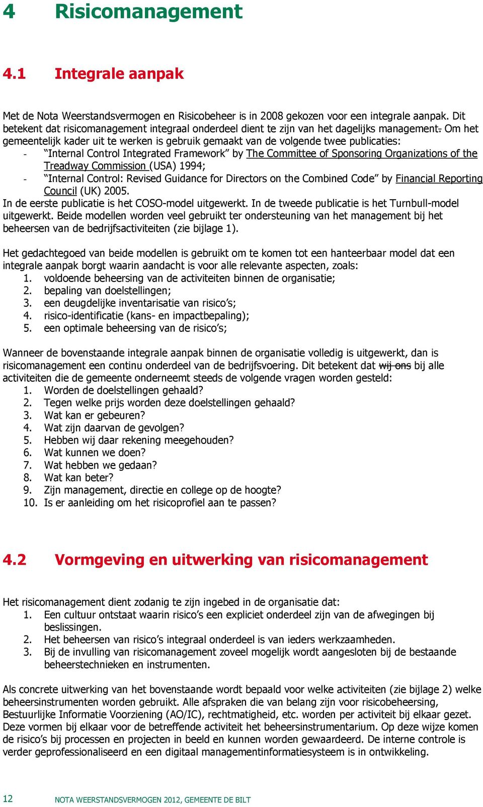 Om het gemeentelijk kader uit te werken is gebruik gemaakt van de volgende twee publicaties: - Internal Control Integrated Framework by The Committee of Sponsoring Organizations of the Treadway