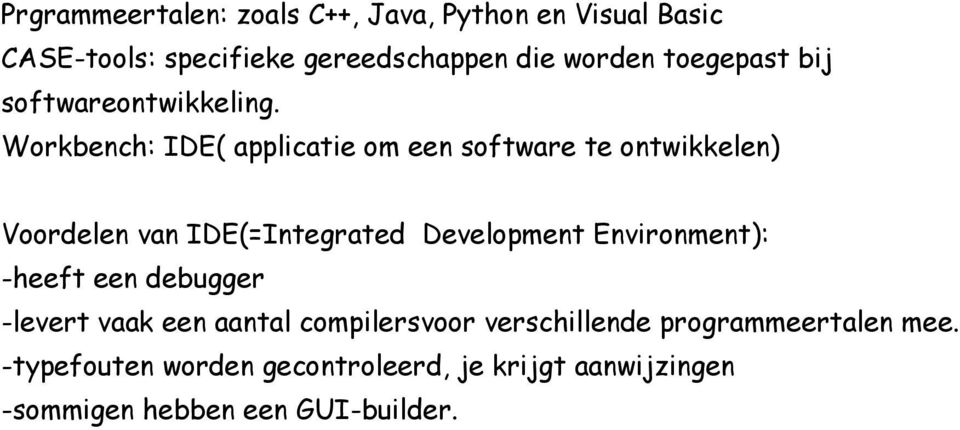 Workbench: IDE( applicatie om een software te ontwikkelen) Voordelen van IDE(=Integrated Development