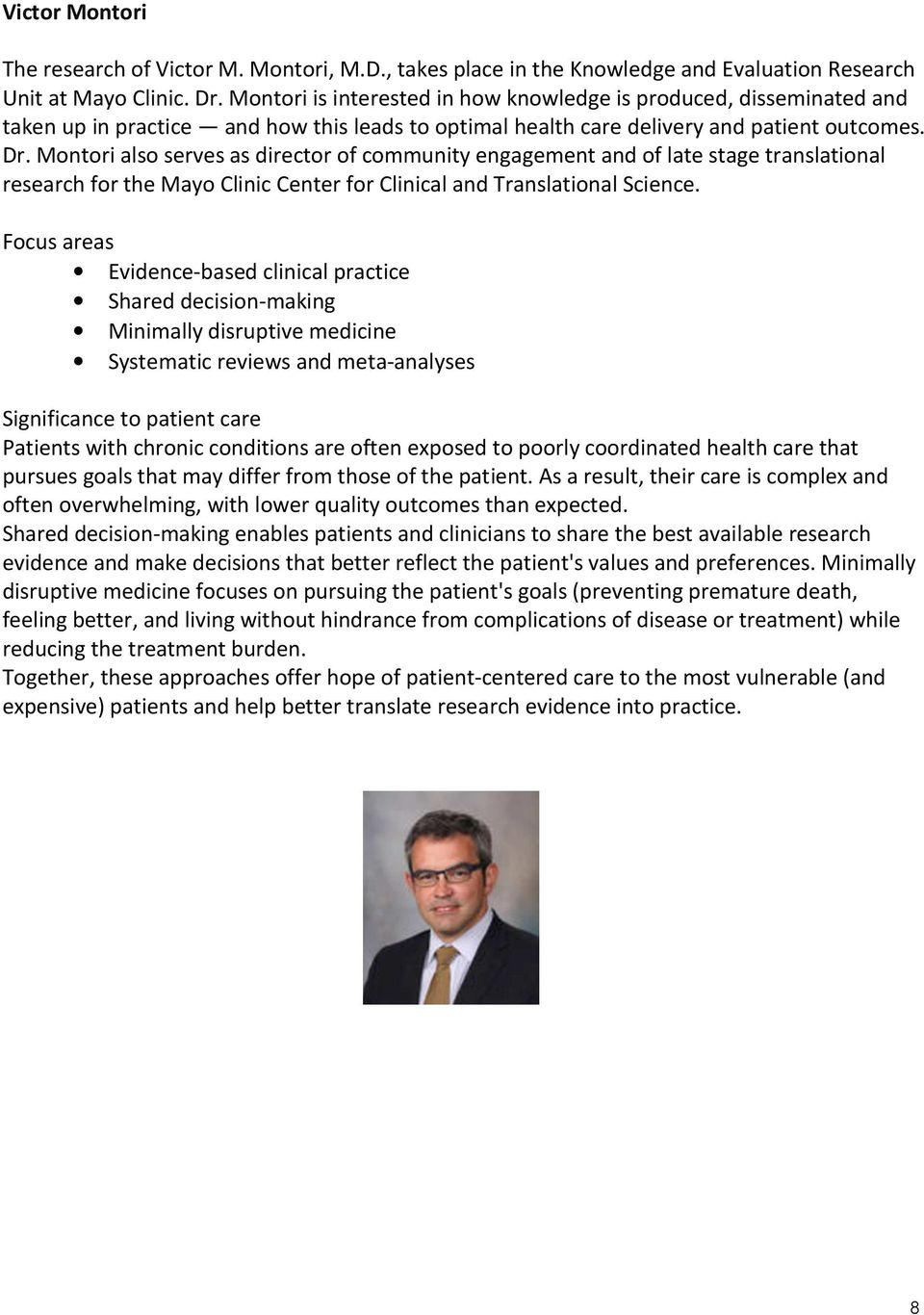 Montori also serves as director of community engagement and of late stage translational research for the Mayo Clinic Center for Clinical and Translational Science.