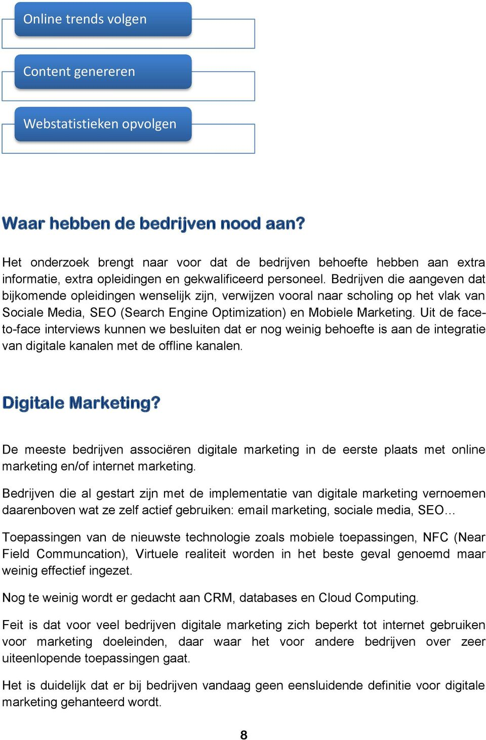 Bedrijven die aangeven dat bijkomende opleidingen wenselijk zijn, verwijzen vooral naar scholing op het vlak van Sociale Media, SEO (Search Engine Optimization) en Mobiele Marketing.