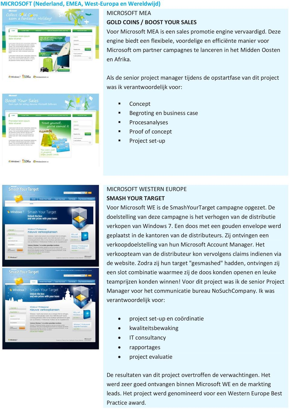 Als de senior project manager tijdens de opstartfase van dit project was ik verantwoordelijk voor: Concept Begroting en business case Procesanalyses Proof of concept Project set-up MICROSOFT WESTERN
