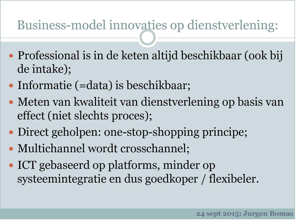 basis van effect (niet slechts proces); Direct geholpen: one-stop-shopping principe; Multichannel